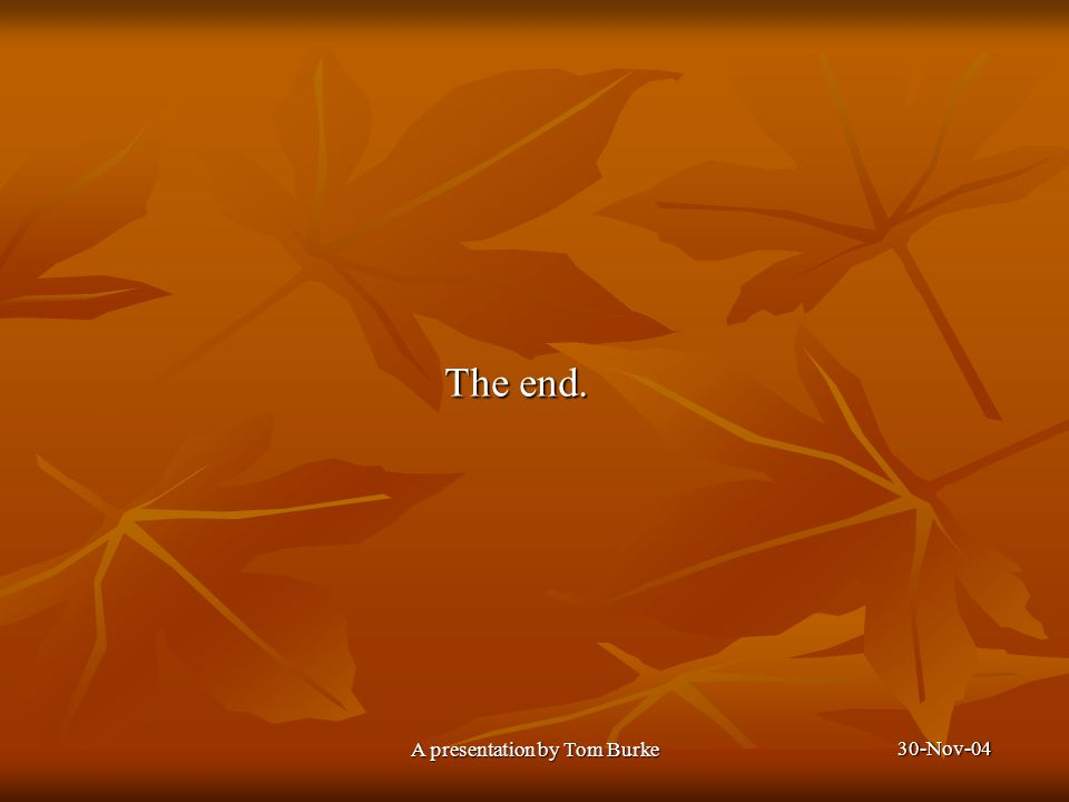 30-Nov-04 A presentation by Tom Burke The end.