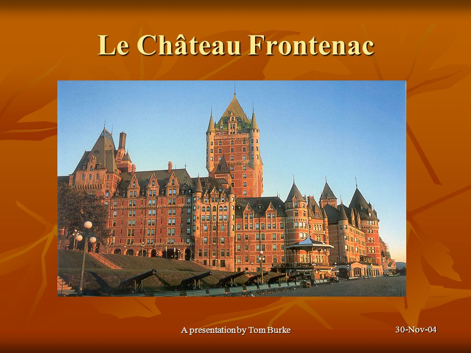 30-Nov-04 A presentation by Tom Burke Le Château Frontenac