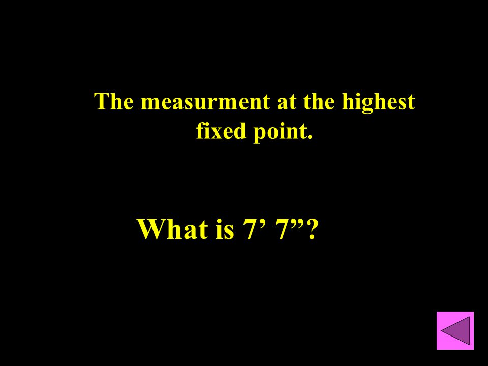 The measurment at the highest fixed point. What is 7' 7 ?