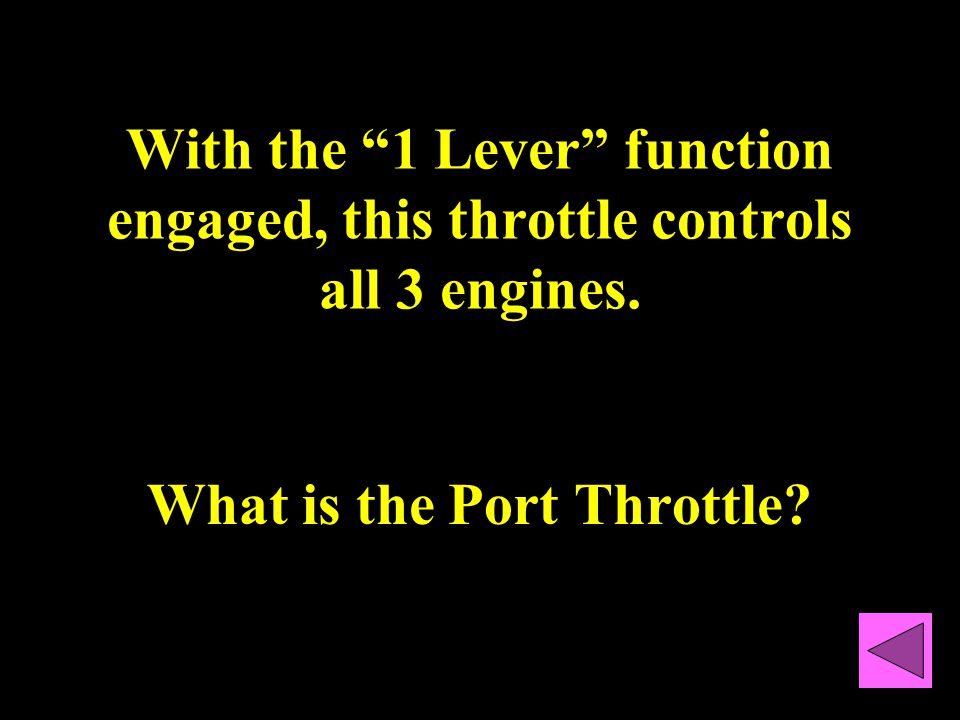 With the 1 Lever function engaged, this throttle controls all 3 engines.