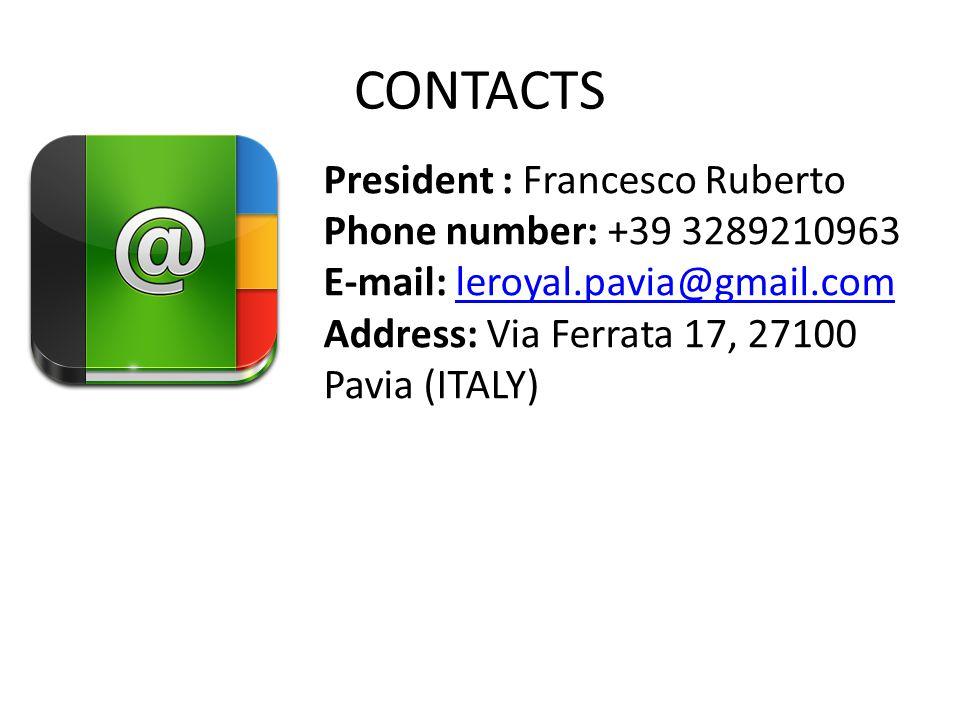 CONTACTS President : Francesco Ruberto Phone number: +39 3289210963 E-mail: leroyal.pavia@gmail.comleroyal.pavia@gmail.com Address: Via Ferrata 17, 27100 Pavia (ITALY)