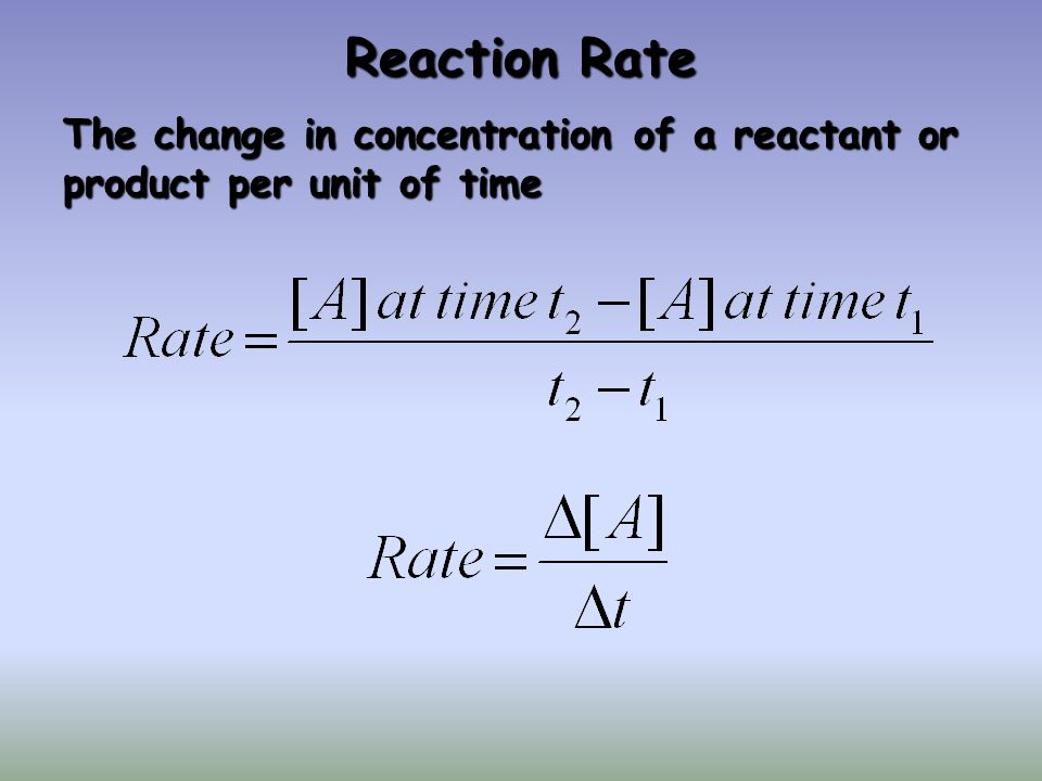2NO 2 (g)  2NO(g) + O 2 (g) Reaction Rates: 2.Can measure appearance of products 1.
