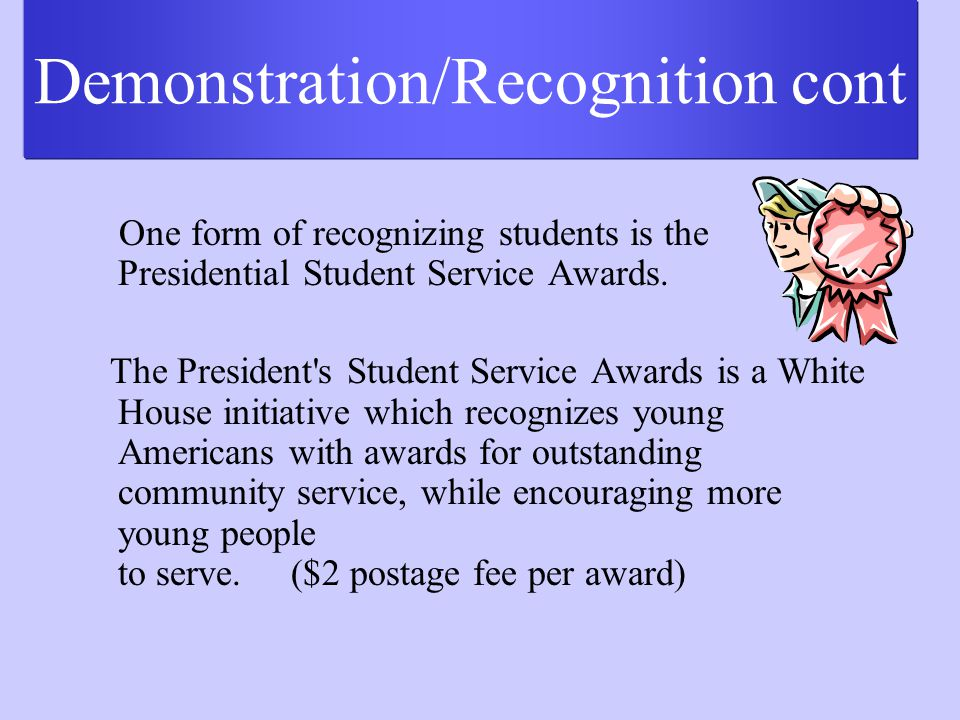 Demonstration/Recognition Allows students to inform others of what they have learned and accomplished.