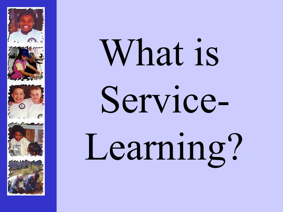 What is Service- Learning?