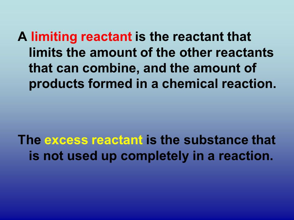 A limiting reactant is the reactant that limits the amount of the other reactants that can combine, and the amount of products formed in a chemical reaction.