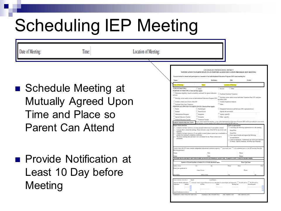 Scheduling IEP Meeting Schedule Meeting at Mutually Agreed Upon Time and Place so Parent Can Attend Provide Notification at Least 10 Day before Meeting