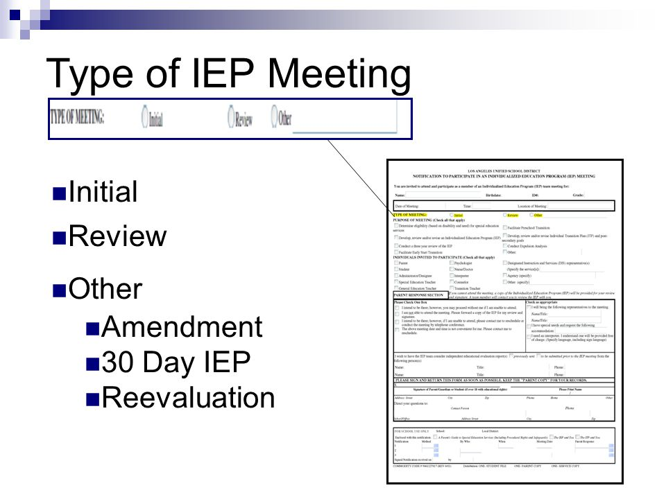 Eligibility Develop, Review or Revise 3 Year Review Early Start Transition Preschool Transition Develop, Review or Revise ITP Expulsion Analysis Other Purpose of IEP Meeting