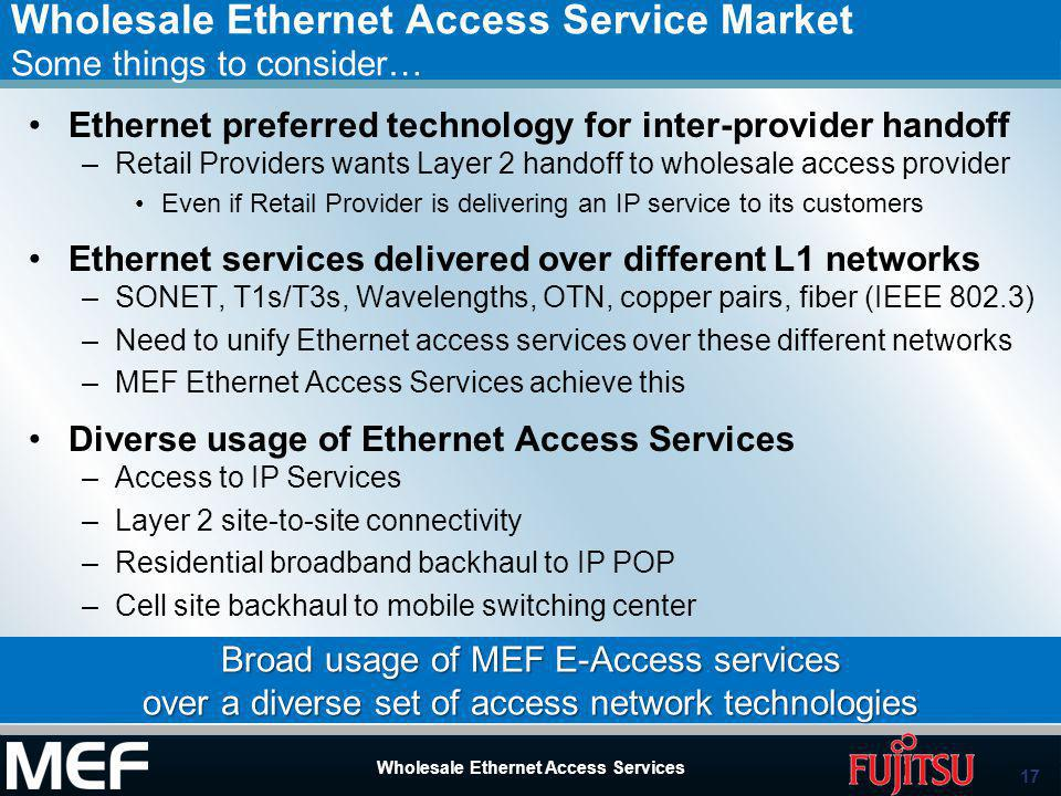 17 Wholesale Ethernet Access Services 17 Wholesale Ethernet Access Services Wholesale Ethernet Access Service Market Some things to consider… Ethernet