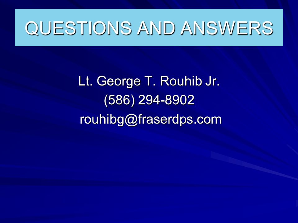 QUESTIONS AND ANSWERS Lt. George T. Rouhib Jr.