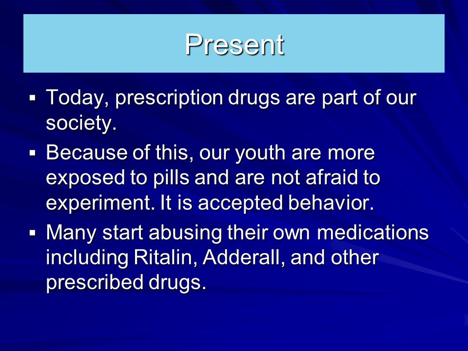 Present  Today, prescription drugs are part of our society.