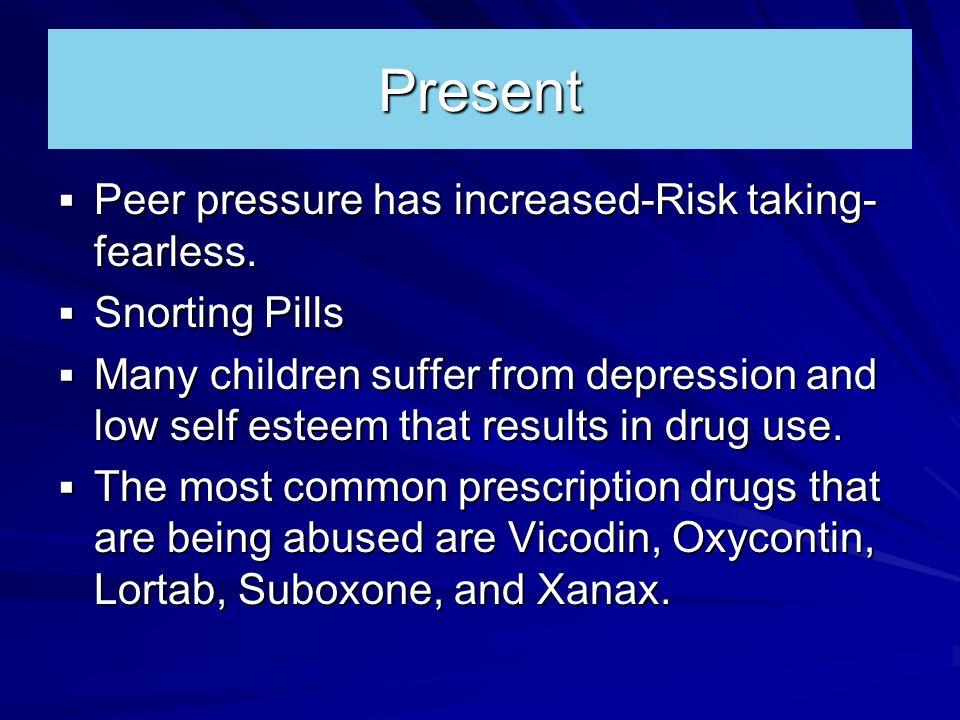  Peer pressure has increased-Risk taking- fearless.
