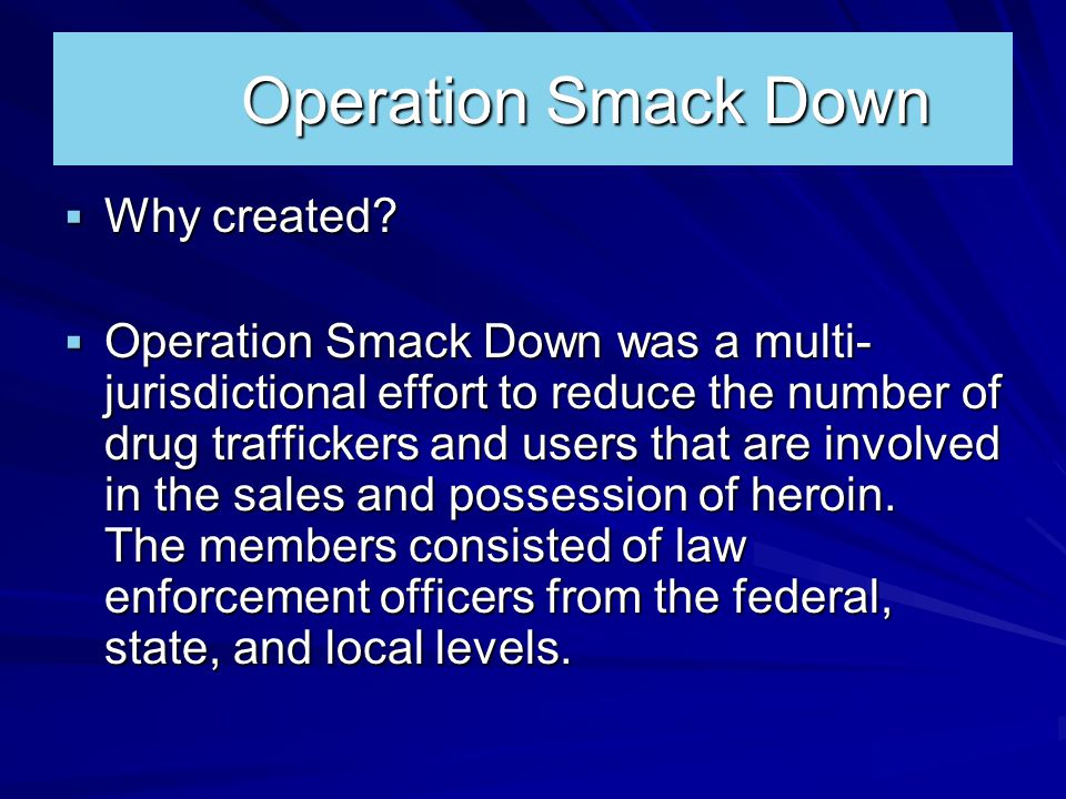 Operation Smack Down  Why created.