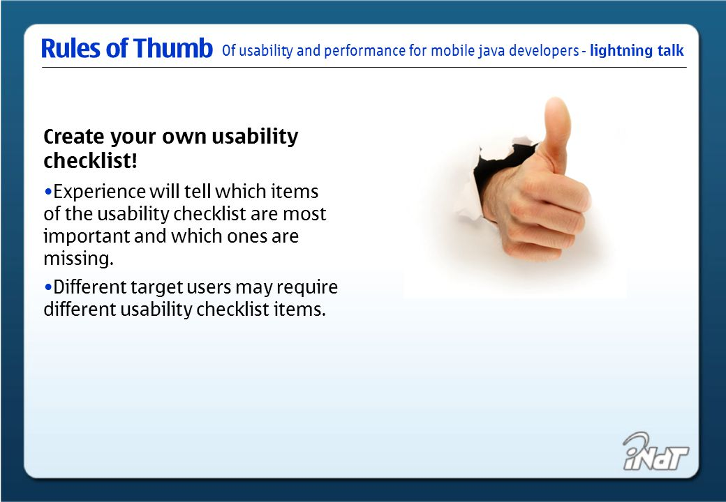 Of usability and performance for mobile java developers - lightning talk Rules of Thumb Create your own usability checklist.