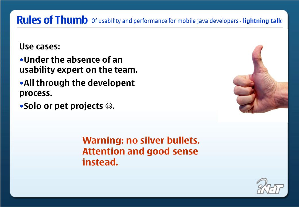 Of usability and performance for mobile java developers - lightning talk Rules of Thumb Lightning Definitions and Principles: Usability: how easy user interfaces are to use.