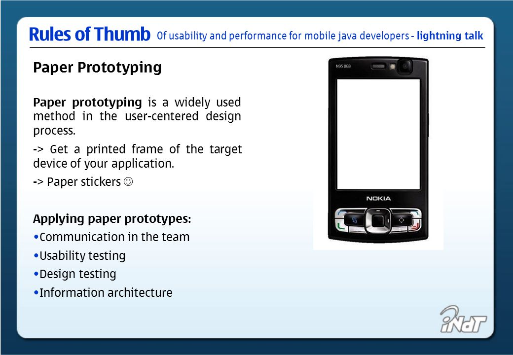 Of usability and performance for mobile java developers - lightning talk Rules of Thumb Paper Prototyping Paper prototyping is a widely used method in the user-centered design process.