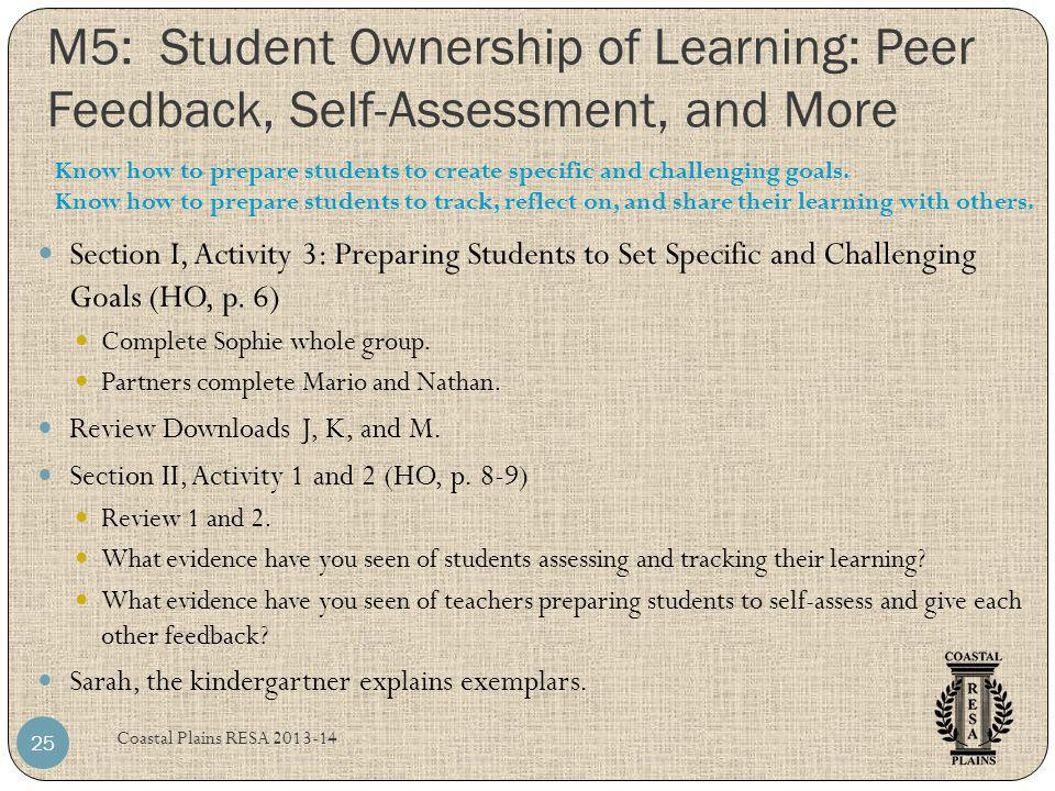 M5: Student Ownership of Learning: Peer Feedback, Self-Assessment, and More Coastal Plains RESA 2013-14 25 Section I, Activity 3: Preparing Students t