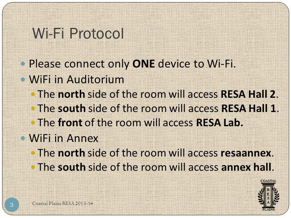 Wi-Fi Protocol Please connect only ONE device to Wi-Fi. WiFi in Auditorium The north side of the room will access RESA Hall 2. The south side of the r