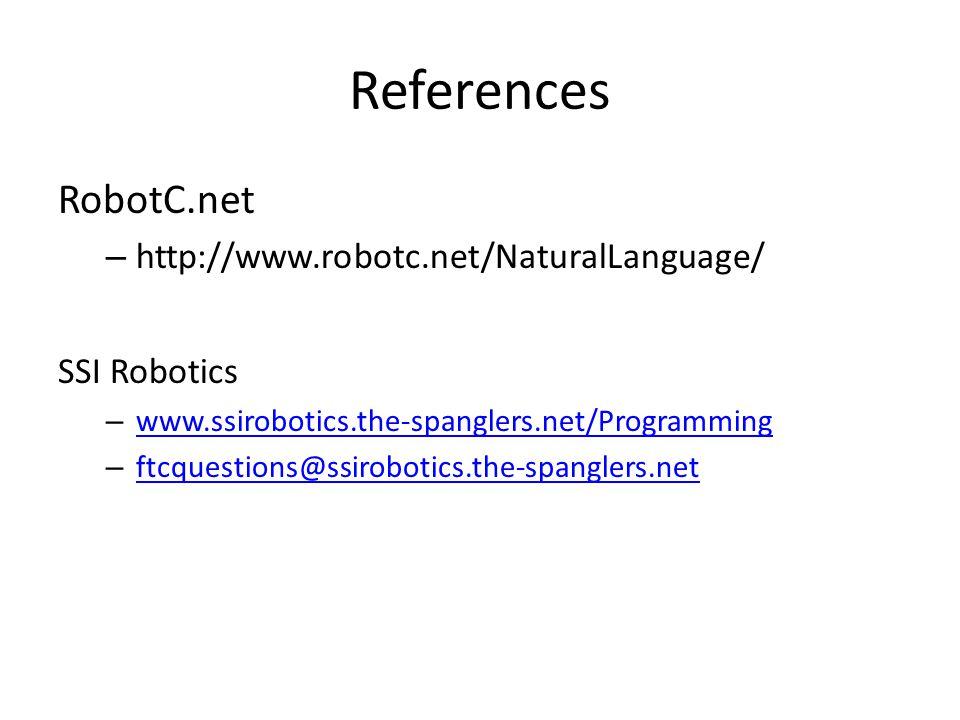 References RobotC.net – http://www.robotc.net/NaturalLanguage/ SSI Robotics – www.ssirobotics.the-spanglers.net/Programming www.ssirobotics.the-spanglers.net/Programming – ftcquestions@ssirobotics.the-spanglers.net ftcquestions@ssirobotics.the-spanglers.net