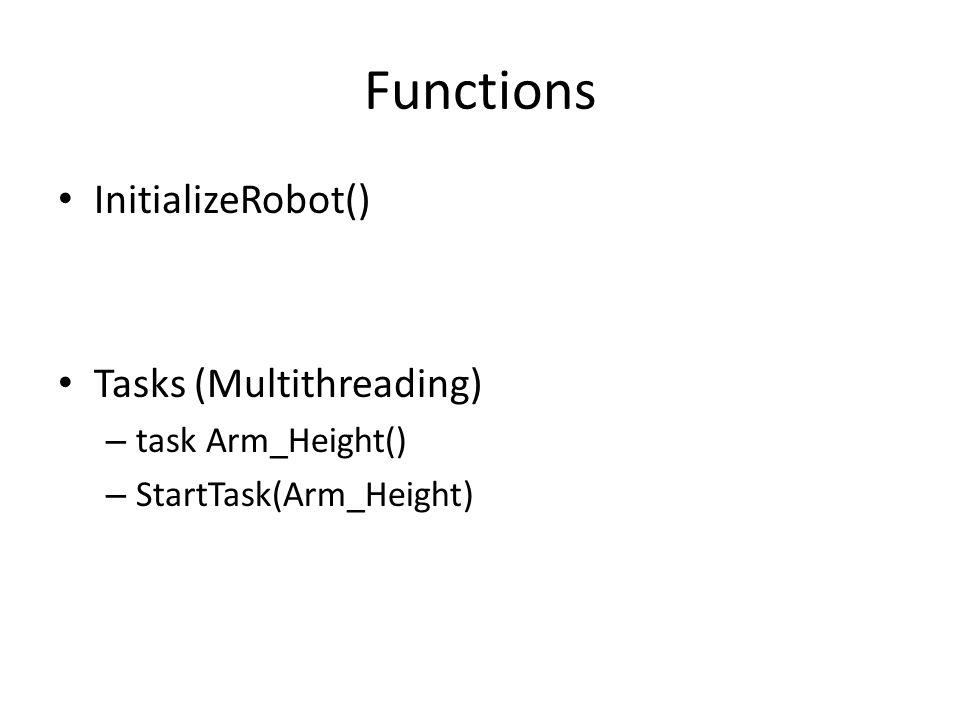 Functions InitializeRobot() Tasks (Multithreading) – task Arm_Height() – StartTask(Arm_Height)