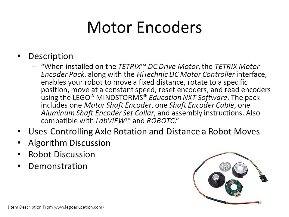 Motor Encoders Description – When installed on the TETRIX™ DC Drive Motor, the TETRIX Motor Encoder Pack, along with the HiTechnic DC Motor Controller interface, enables your robot to move a fixed distance, rotate to a specific position, move at a constant speed, reset encoders, and read encoders using the LEGO® MINDSTORMS® Education NXT Software.