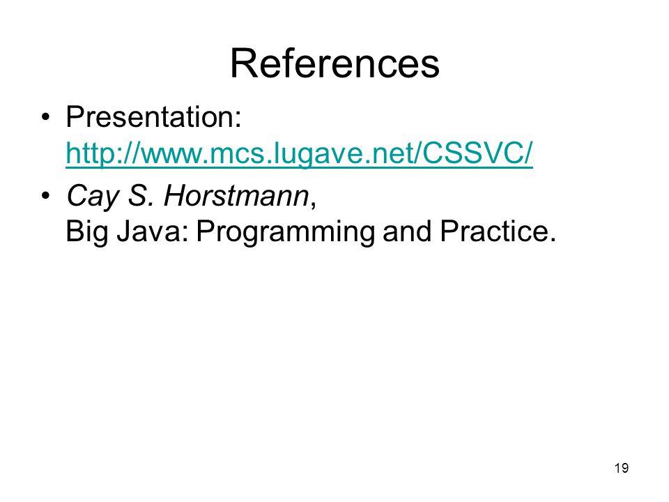 19 References Presentation: http://www.mcs.lugave.net/CSSVC/ http://www.mcs.lugave.net/CSSVC/ Cay S.