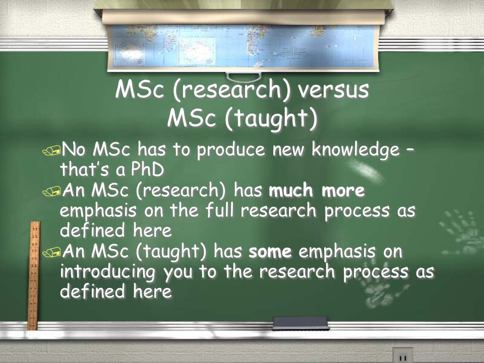 MSc (research) versus MSc (taught) / No MSc has to produce new knowledge – that's a PhD / An MSc (research) has much more emphasis on the full research process as defined here / An MSc (taught) has some emphasis on introducing you to the research process as defined here / No MSc has to produce new knowledge – that's a PhD / An MSc (research) has much more emphasis on the full research process as defined here / An MSc (taught) has some emphasis on introducing you to the research process as defined here