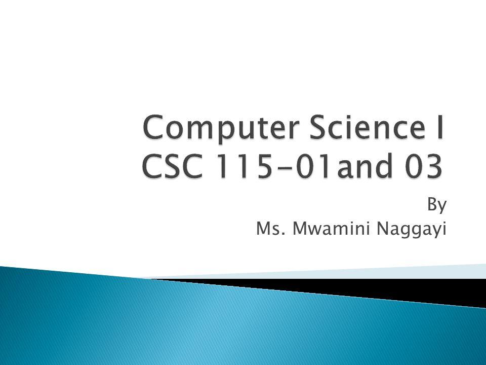  CSC 115-01 WC 106 MWF: 8:00 –8:50 A.