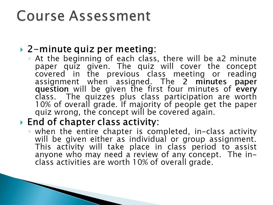  2-minute quiz per meeting: ◦ At the beginning of each class, there will be a2 minute paper quiz given.