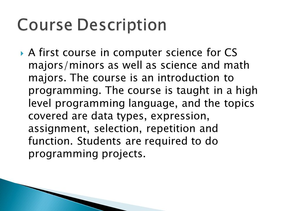  A first course in computer science for CS majors/minors as well as science and math majors.