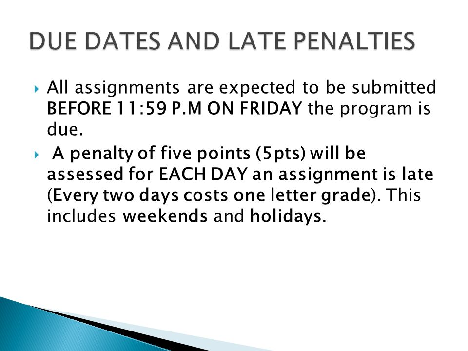  All assignments are expected to be submitted BEFORE 11:59 P.M ON FRIDAY the program is due.