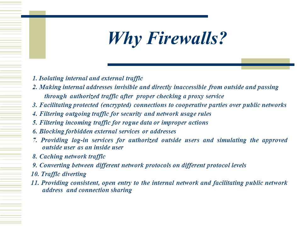 Why Firewalls. 1. Isolating internal and external traffic 2.