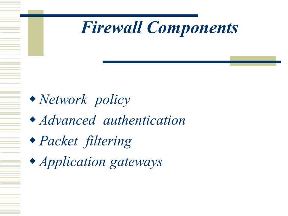 Benefits of using a firewall  Protection from Vulnerable Services  Controlled Access to Site Systems  Concentrated Security  Enhanced Privacy  Policy Enforcement