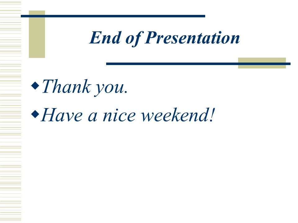 End of Presentation  Thank you.  Have a nice weekend!