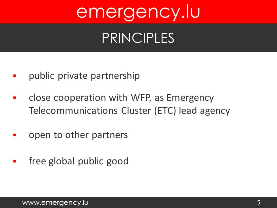 www.emergency.lu emergency.lu PRINCIPLES 5  public private partnership  close cooperation with WFP, as Emergency Telecommunications Cluster (ETC) le