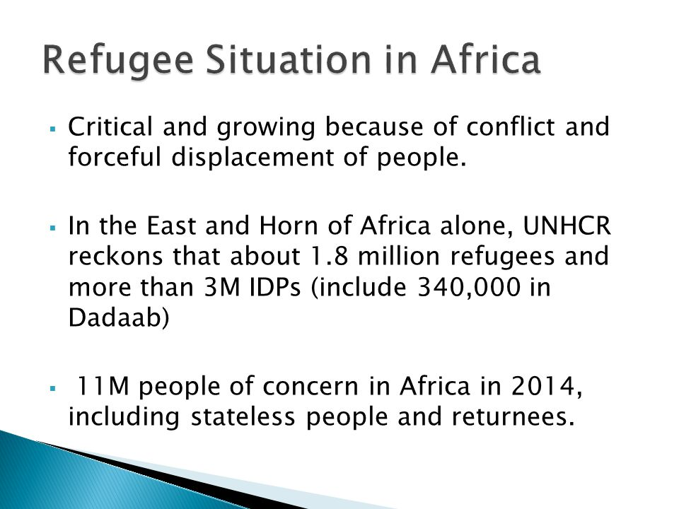  Critical and growing because of conflict and forceful displacement of people.  In the East and Horn of Africa alone, UNHCR reckons that about 1.8 m