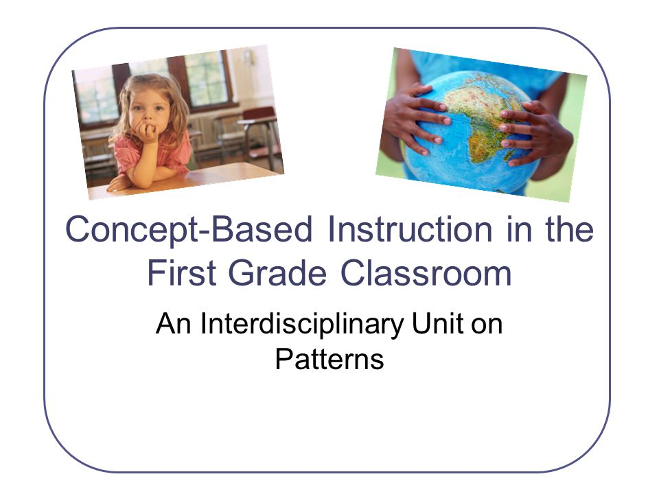 Concept-Based Instruction in the First Grade Classroom An Interdisciplinary Unit on Patterns