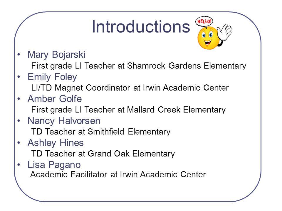 Introductions Mary Bojarski First grade LI Teacher at Shamrock Gardens Elementary Emily Foley LI/TD Magnet Coordinator at Irwin Academic Center Amber