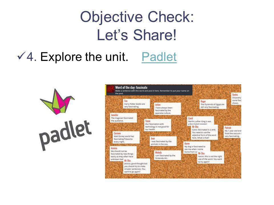 Objective Check: Let's Share! 4. Explore the unit. PadletPadlet