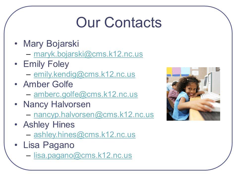 Our Contacts Mary Bojarski –maryk.bojarski@cms.k12.nc.usmaryk.bojarski@cms.k12.nc.us Emily Foley –emily.kendig@cms.k12.nc.usemily.kendig@cms.k12.nc.us