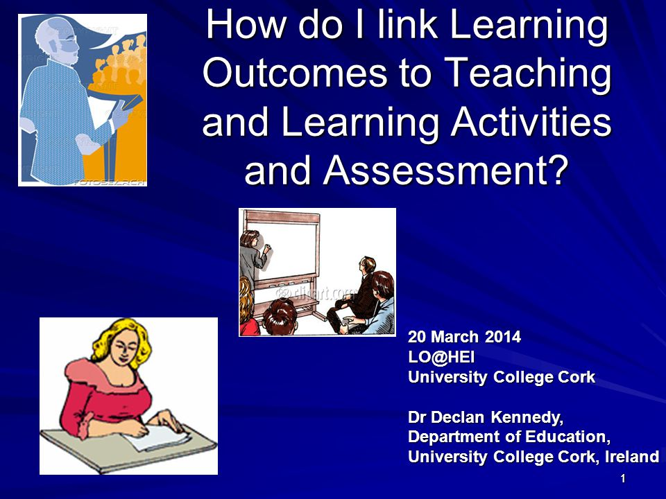 111 How do I link Learning Outcomes to Teaching and Learning Activities and Assessment? 20 March 2014 LO@HEI University College Cork Dr Declan Kennedy