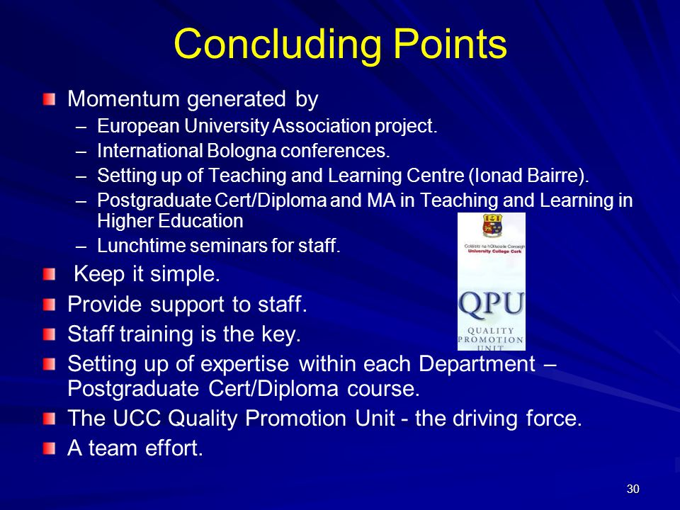 30 Concluding Points Momentum generated by – –European University Association project. – –International Bologna conferences. – –Setting up of Teaching