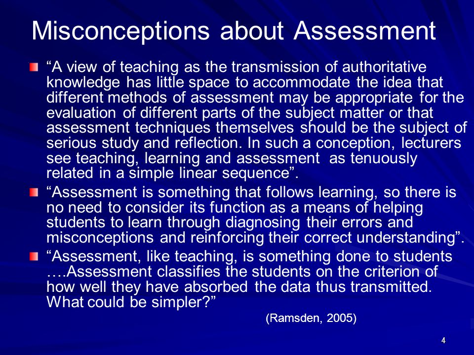 "4 Misconceptions about Assessment ""A view of teaching as the transmission of authoritative knowledge has little space to accommodate the idea that dif"