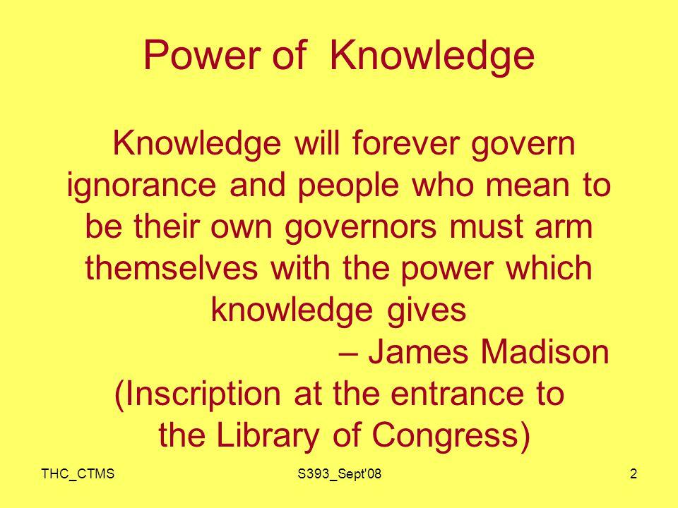 THC_CTMSS393_Sept 083 Power of Knowledge Na hi gnaanena sadrisam Pavitramiha vidyate -Bhagawat Gita (4-38) There is nothing comparable to Jnaana in sacredness (power)