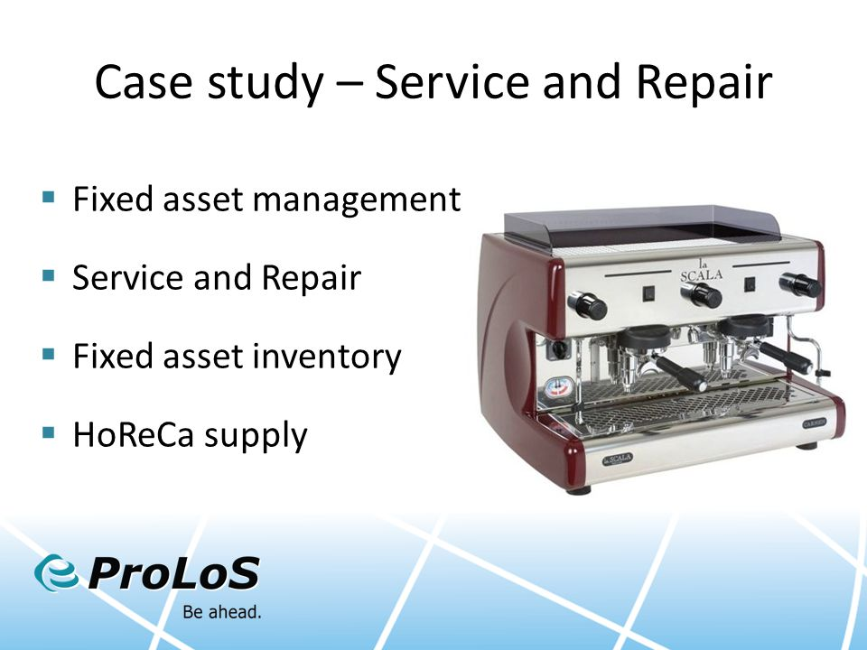 Case study – Service and Repair  Fixed asset management  Service and Repair  Fixed asset inventory  HoReCa supply