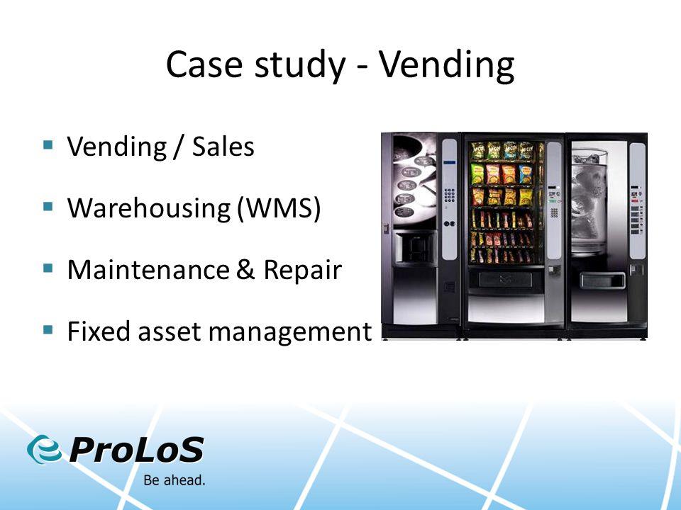 Case study - Vending  Vending / Sales  Warehousing (WMS)  Maintenance & Repair  Fixed asset management