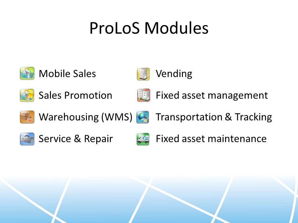 ProLoS Modules Vending Fixed asset management Transportation & Tracking Fixed asset maintenance Mobile Sales Sales Promotion Warehousing (WMS) Service & Repair