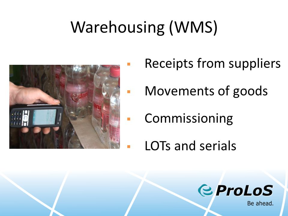 Warehousing (WMS)  Receipts from suppliers  Movements of goods  Commissioning  LOTs and serials