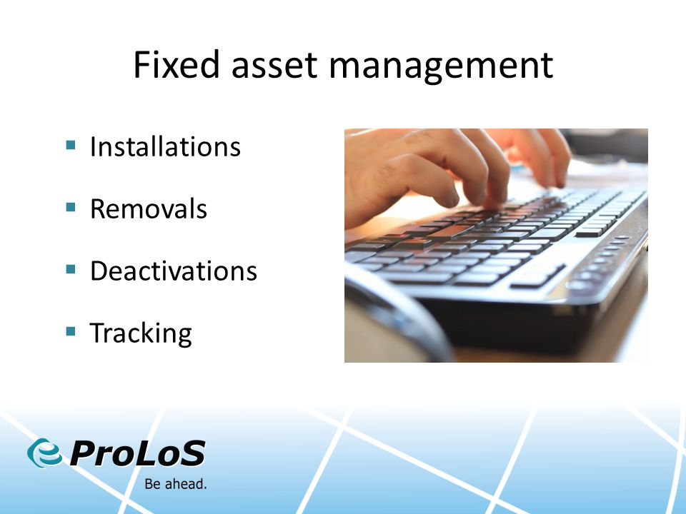 Fixed asset management  Installations  Removals  Deactivations  Tracking