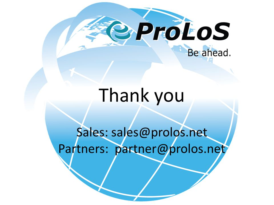 Thank you Sales: sales@prolos.net Partners: partner@prolos.net