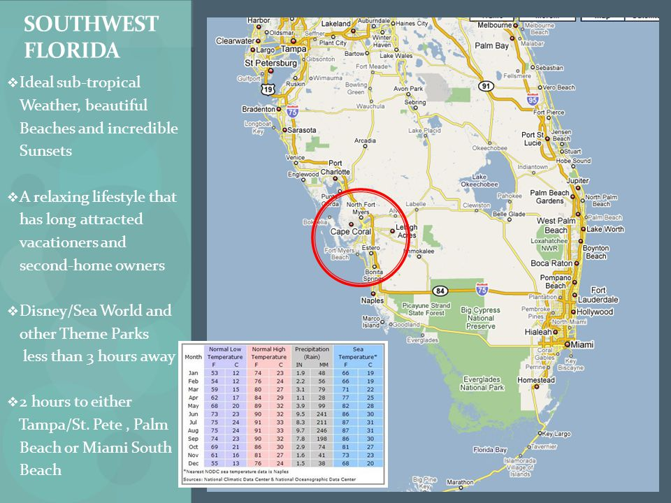 SOUTHWEST FLORIDA  Ideal sub-tropical Weather, beautiful Beaches and incredible Sunsets  A relaxing lifestyle that has long attracted vacationers and second-home owners  Disney/Sea World and other Theme Parks less than 3 hours away  2 hours to either Tampa/St.